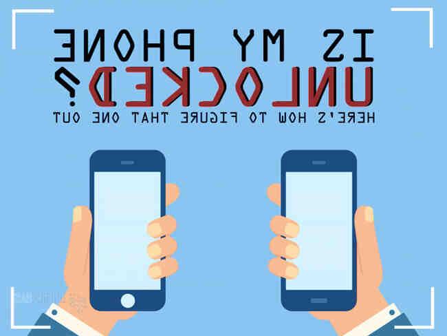 Comment savoir si un téléphone est débloqué
